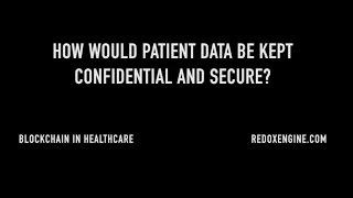How would patient data be kept confidential and secure with blockchain?