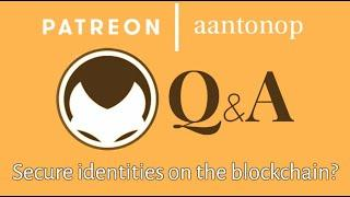 Bitcoin Q&A: Secure identities on the blockchain?