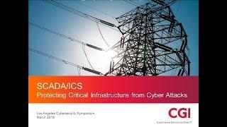 CSS2018LAS7: SCADA ICS Protecting Critical Infrastructure From Cyber Attacks - CGI