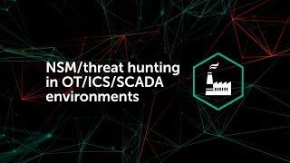 NSM/threat hunting in OT/ICS/SCADA environments