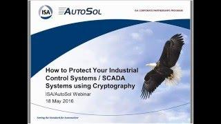 Protect Your Industrial Control Systems/SCADA Systems using Cryptography | ISA & AutoSol Webinar