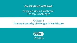 Cybersecurity in Healthcare: The top 3 security challenges in healthcare