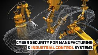 Cyber Security for Manufacturing & Industrial Control Systems